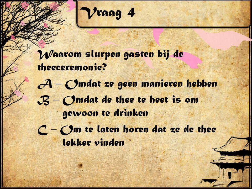 Vraag 4 Waarom slurpen gasten bij de theeceremonie.