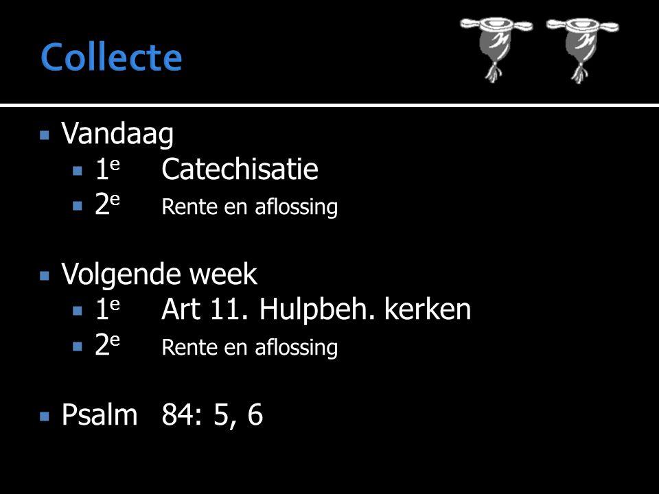  Vandaag  1 e Catechisatie  2 e Rente en aflossing  Volgende week  1 e Art 11. Hulpbeh. kerken  2 e Rente en aflossing  Psalm 84: 5, 6