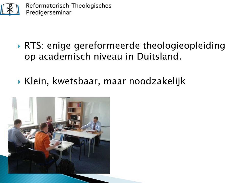  RTS: enige gereformeerde theologieopleiding op academisch niveau in Duitsland.  Klein, kwetsbaar, maar noodzakelijk