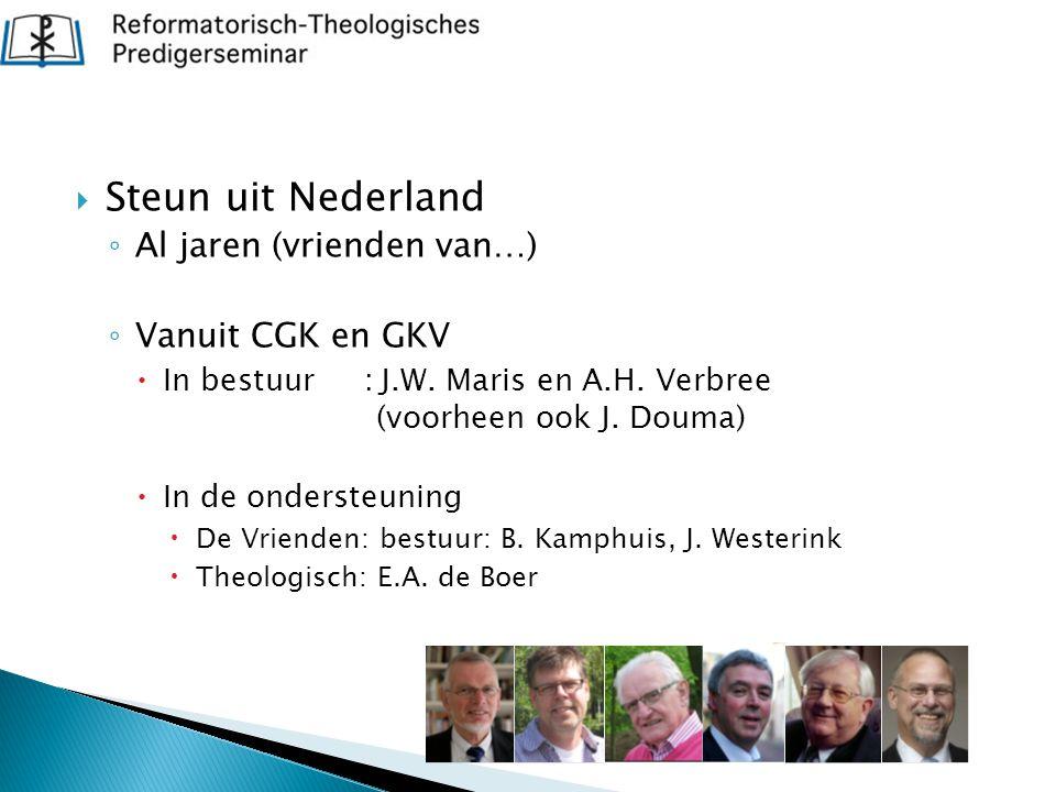  Steun uit Nederland ◦ Al jaren (vrienden van…) ◦ Vanuit CGK en GKV  In bestuur :J.W. Maris en A.H. Verbree (voorheen ook J. Douma)  In de onderste