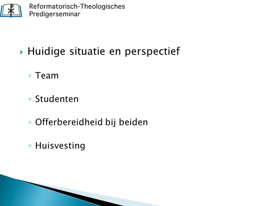  Huidige situatie en perspectief ◦ Team ◦ Studenten ◦ Offerbereidheid bij beiden ◦ Huisvesting