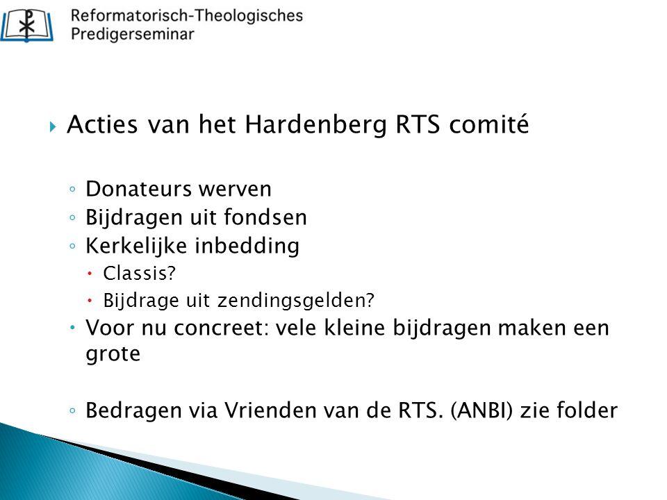  Acties van het Hardenberg RTS comité ◦ Donateurs werven ◦ Bijdragen uit fondsen ◦ Kerkelijke inbedding  Classis?  Bijdrage uit zendingsgelden?  V