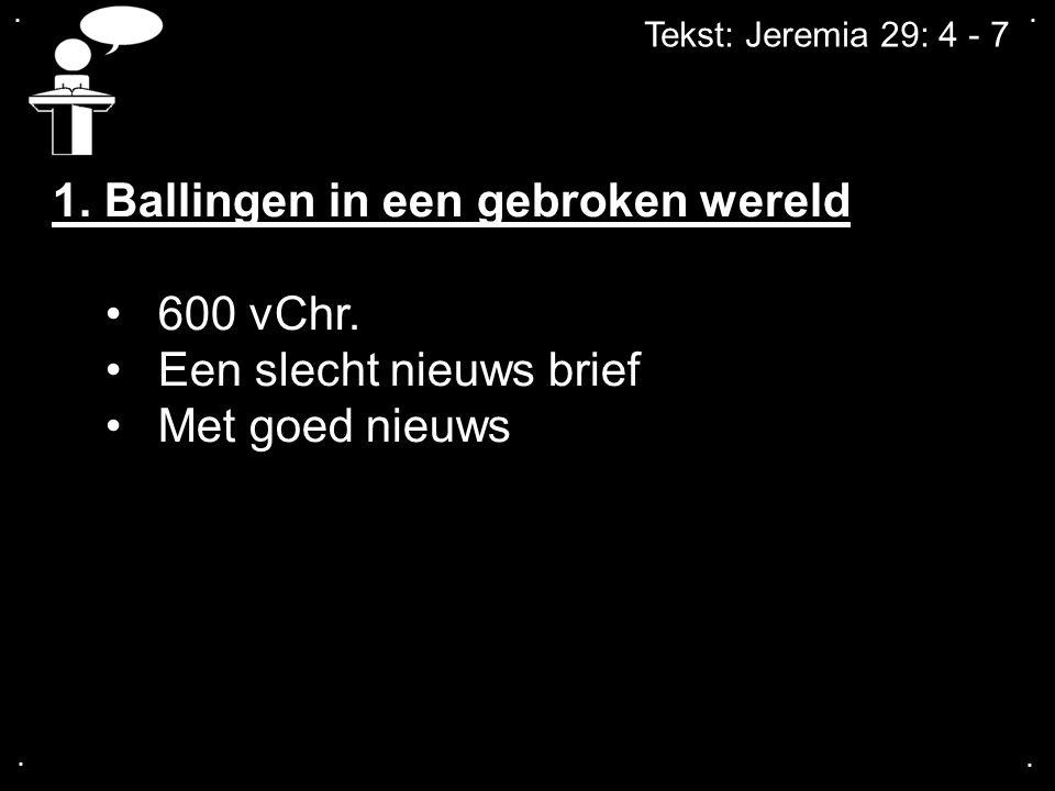 .... Tekst: Jeremia 29: 4 - 7 1. Ballingen in een gebroken wereld 600 vChr.