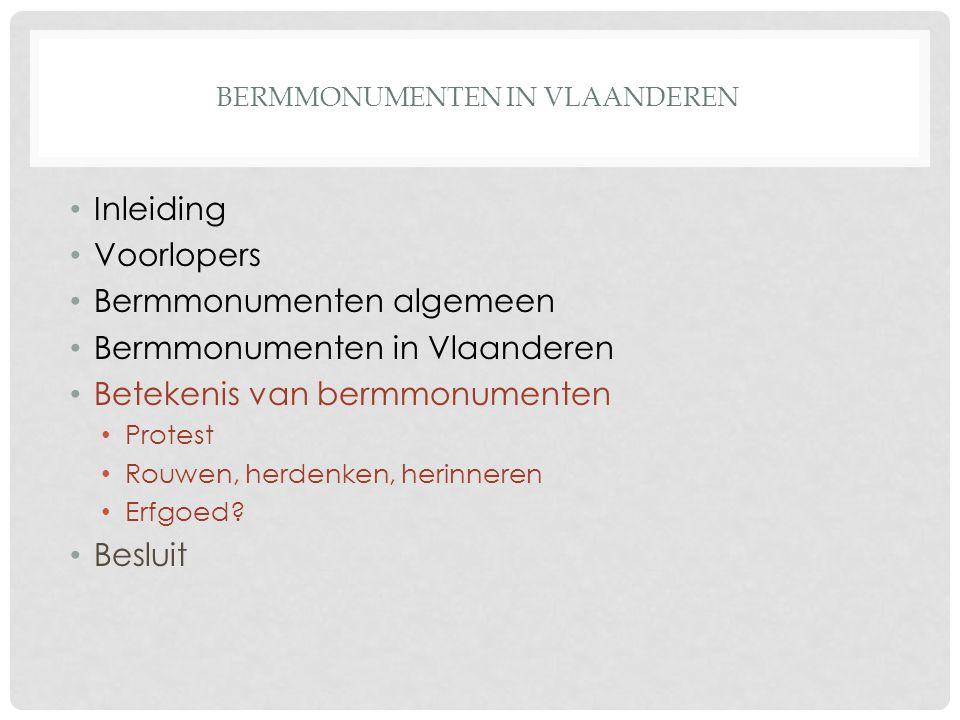 BERMMONUMENTEN IN VLAANDEREN Inleiding Voorlopers Bermmonumenten algemeen Bermmonumenten in Vlaanderen Betekenis van bermmonumenten Protest Rouwen, herdenken, herinneren Erfgoed.