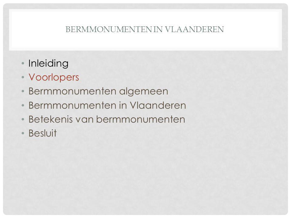 BERMMONUMENTEN IN VLAANDEREN Inleiding Voorlopers Bermmonumenten algemeen Bermmonumenten in Vlaanderen Betekenis van bermmonumenten Besluit