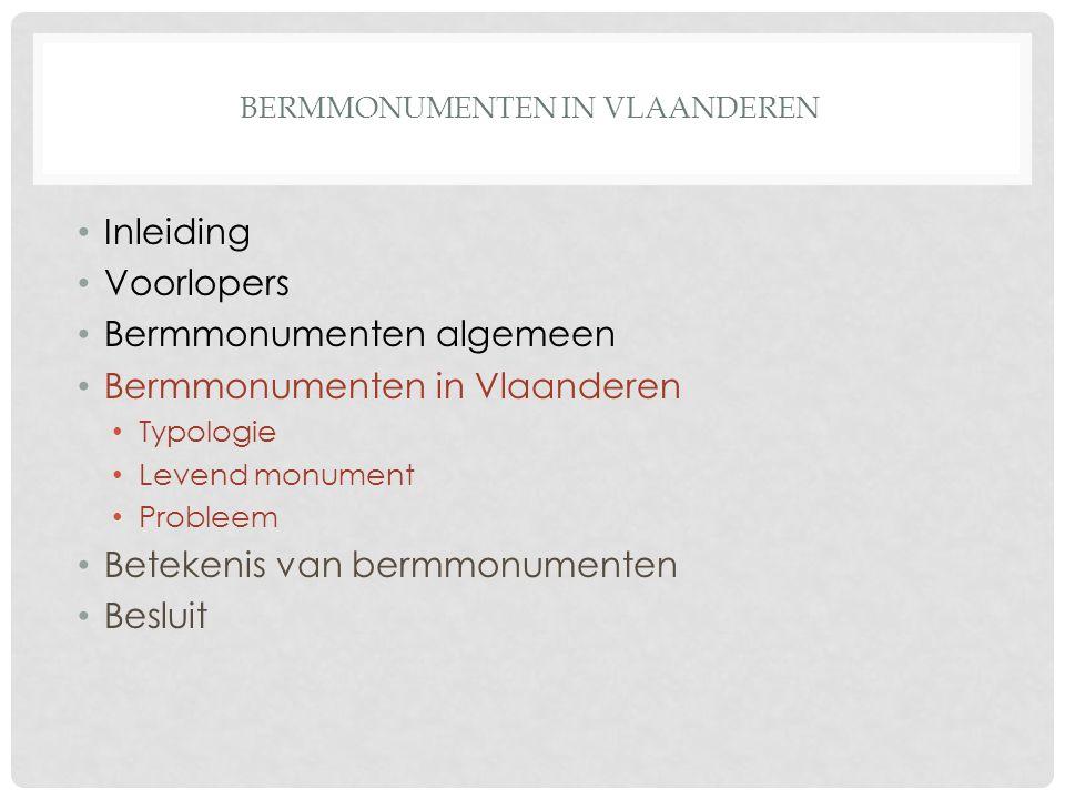 BERMMONUMENTEN IN VLAANDEREN Inleiding Voorlopers Bermmonumenten algemeen Bermmonumenten in Vlaanderen Typologie Levend monument Probleem Betekenis van bermmonumenten Besluit