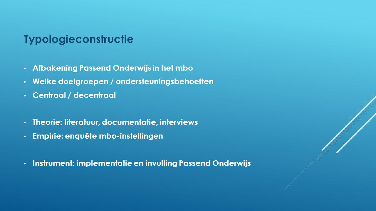 Typologieconstructie Afbakening Passend Onderwijs in het mbo Welke doelgroepen / ondersteuningsbehoeften Centraal / decentraal Theorie: literatuur, do