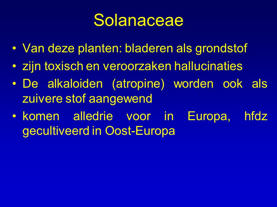 Solanaceae Inhoudsstoffen –mineralen (12-20%) –Belladonna en Stramonium bevatten 0.2 tot 0.6 % alkaloiden, Hyosscyamus bevat minder