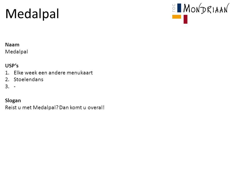 Naam Medalpal USP's 1.Elke week een andere menukaart 2.Stoelendans 3.- Slogan Reist u met Medalpal.