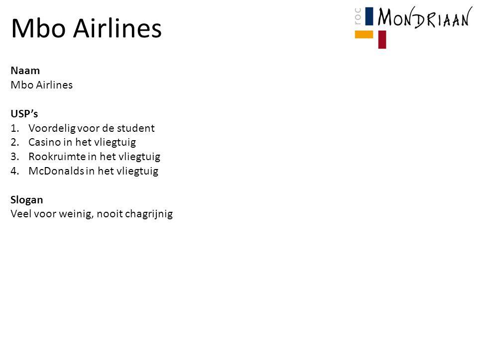 Naam Mbo Airlines USP's 1.Voordelig voor de student 2.Casino in het vliegtuig 3.Rookruimte in het vliegtuig 4.McDonalds in het vliegtuig Slogan Veel voor weinig, nooit chagrijnig