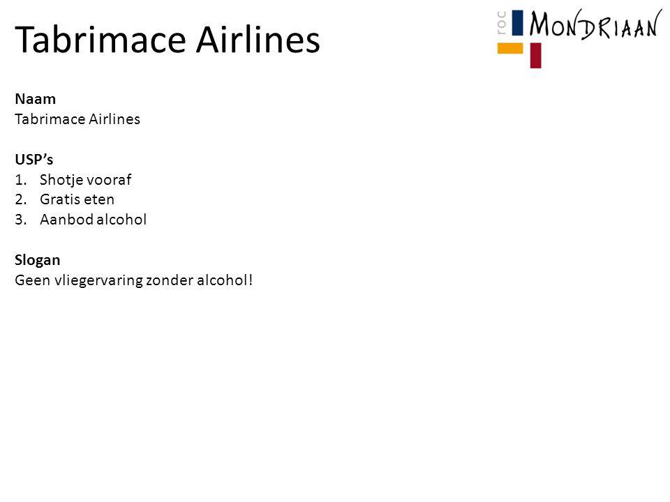 Naam Tabrimace Airlines USP's 1.Shotje vooraf 2.Gratis eten 3.Aanbod alcohol Slogan Geen vliegervaring zonder alcohol!