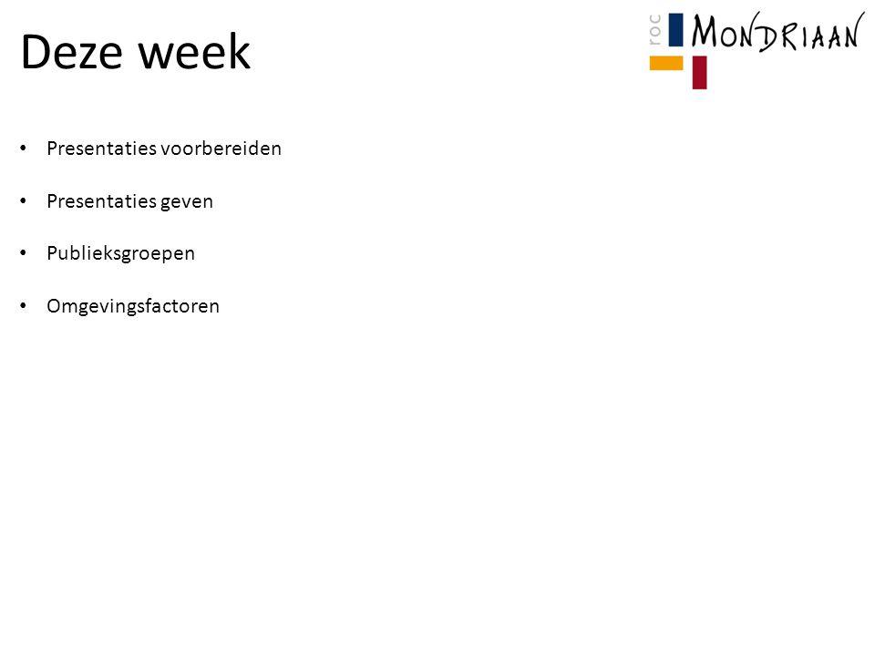 Deze week Presentaties voorbereiden Presentaties geven Publieksgroepen Omgevingsfactoren