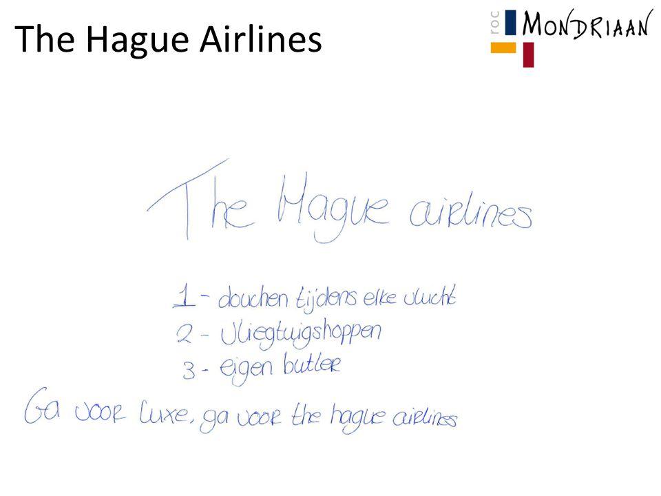 Naam The Hague Airlines USP's 1.Douchen tijdens elke vlucht 2.Vliegtuigshoppen 3.Eigen butler Slogan Ga voor luxe, ga voor The Hague Airlines