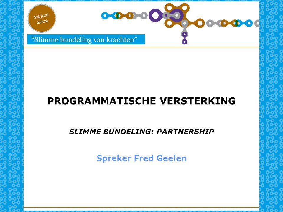 PROGRAMMATISCHE VERSTERKING SLIMME BUNDELING: PARTNERSHIP Spreker Fred Geelen