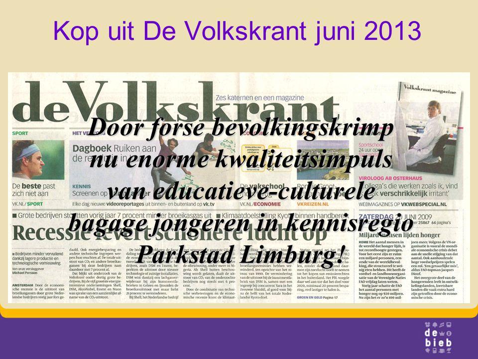 Kop uit De Volkskrant juni 2013 Door forse bevolkingskrimp nu enorme kwaliteitsimpuls van educatieve-culturele bagage jongeren in kennisregio Parkstad Limburg!