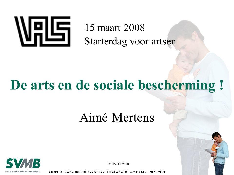 © SVMB 2008 Spastraat 8 - 1000 Brussel - tel.: 02 238 04 11 - fax: 02 230 87 58 - www.svmb.be - info@svmb.be De arts en de sociale bescherming ! Aimé