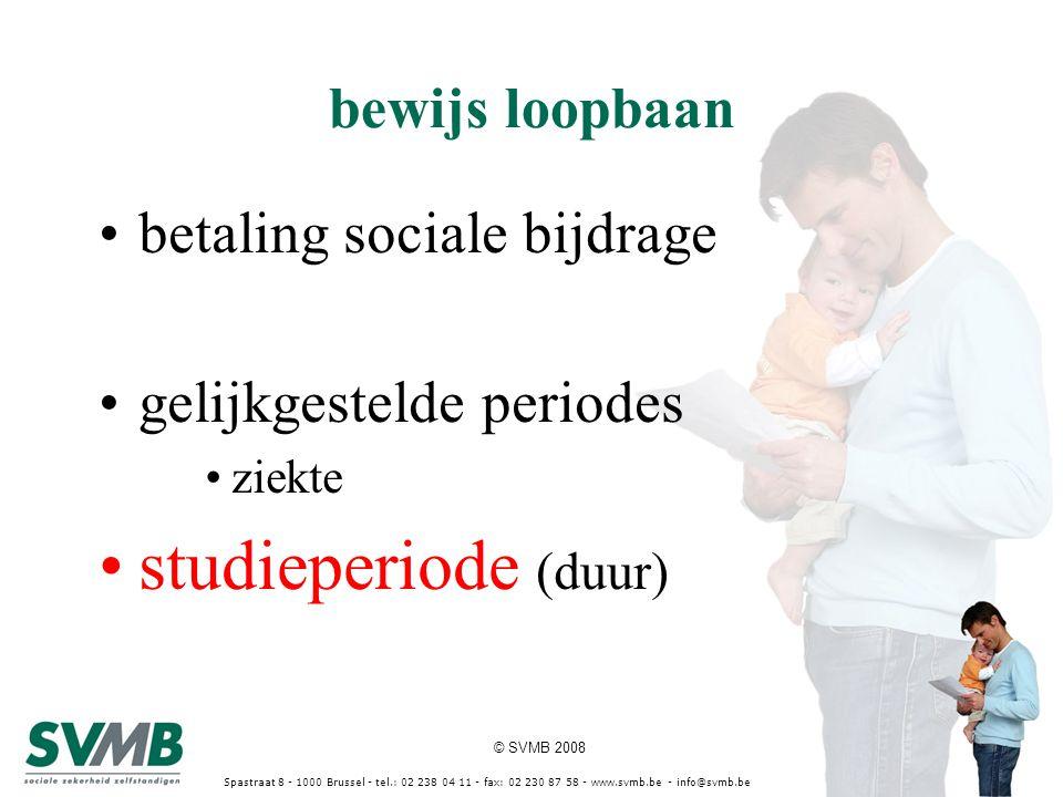 © SVMB 2008 Spastraat 8 - 1000 Brussel - tel.: 02 238 04 11 - fax: 02 230 87 58 - www.svmb.be - info@svmb.be bewijs loopbaan betaling sociale bijdrage