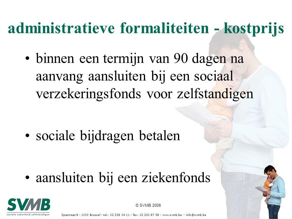 © SVMB 2008 Spastraat 8 - 1000 Brussel - tel.: 02 238 04 11 - fax: 02 230 87 58 - www.svmb.be - info@svmb.be administratieve formaliteiten - kostprijs
