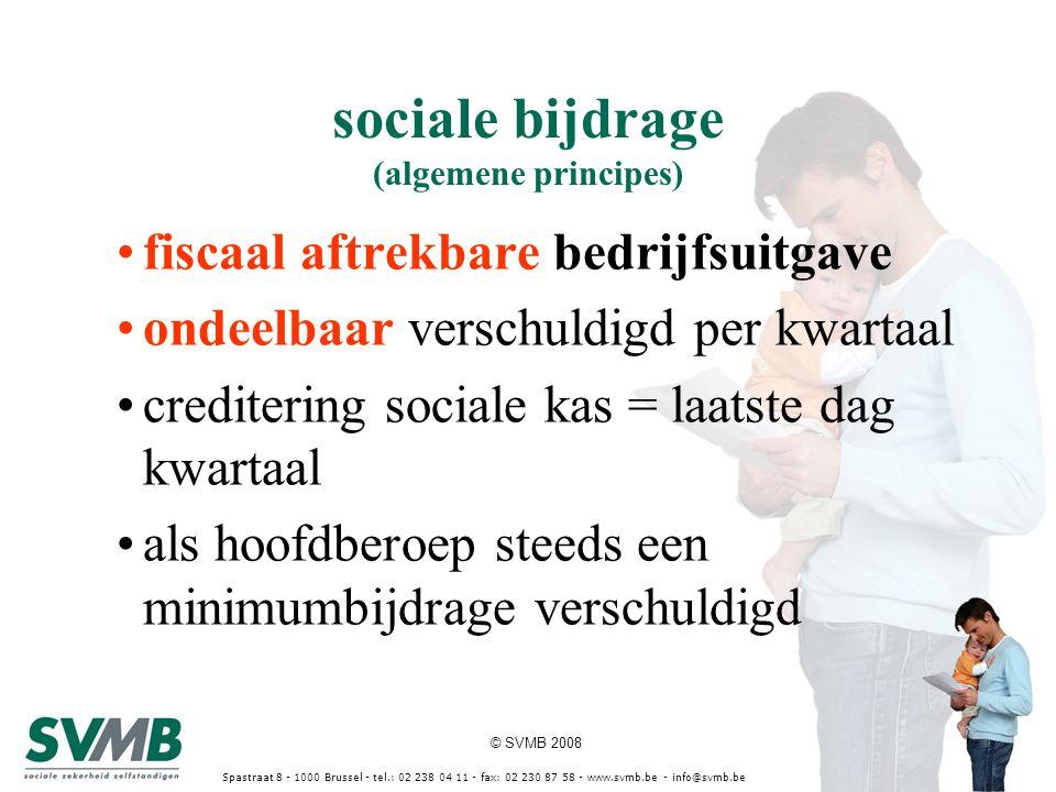 © SVMB 2008 Spastraat 8 - 1000 Brussel - tel.: 02 238 04 11 - fax: 02 230 87 58 - www.svmb.be - info@svmb.be sociale bijdrage (algemene principes) fis