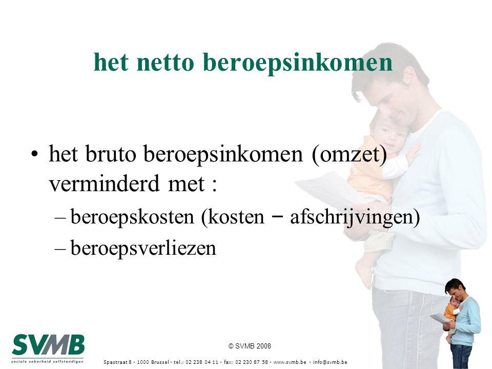 © SVMB 2008 Spastraat 8 - 1000 Brussel - tel.: 02 238 04 11 - fax: 02 230 87 58 - www.svmb.be - info@svmb.be het netto beroepsinkomen het bruto beroep