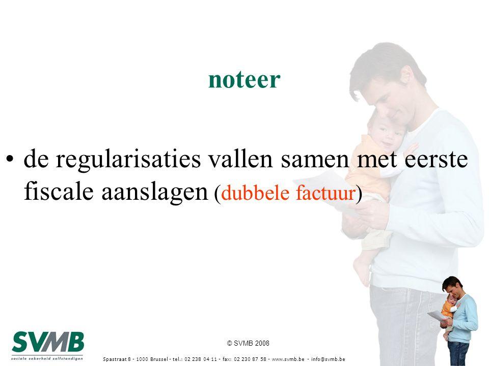 © SVMB 2008 Spastraat 8 - 1000 Brussel - tel.: 02 238 04 11 - fax: 02 230 87 58 - www.svmb.be - info@svmb.be noteer de regularisaties vallen samen met