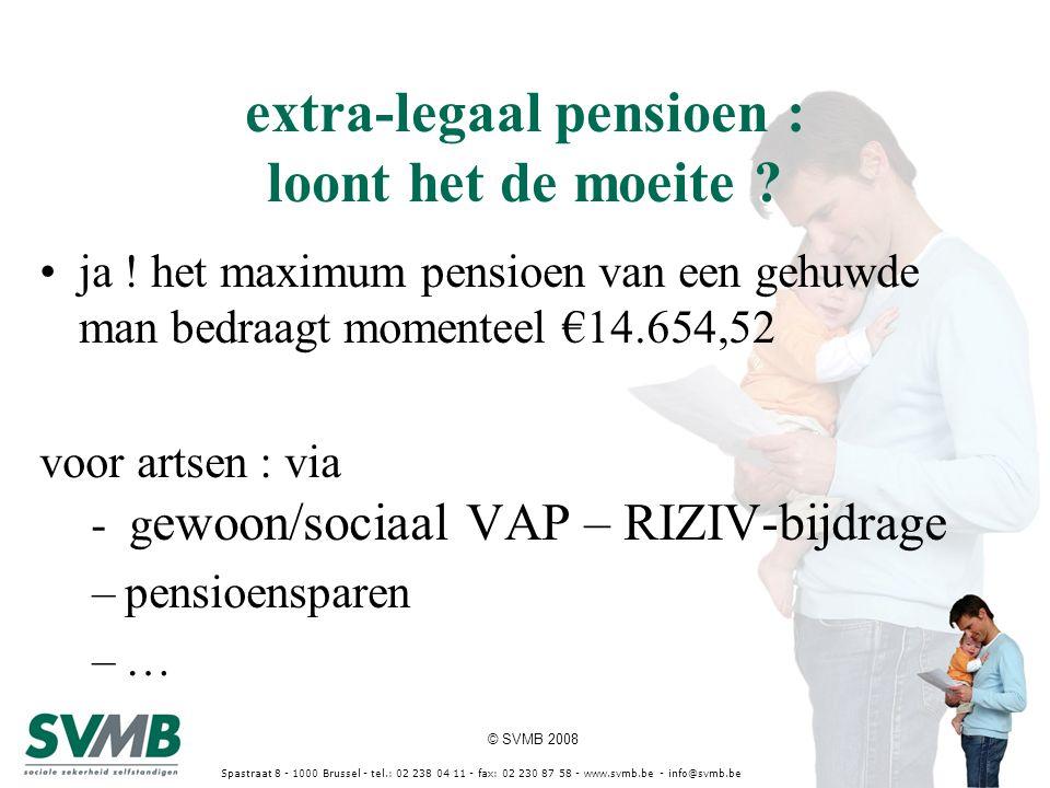© SVMB 2008 Spastraat 8 - 1000 Brussel - tel.: 02 238 04 11 - fax: 02 230 87 58 - www.svmb.be - info@svmb.be extra-legaal pensioen : loont het de moei