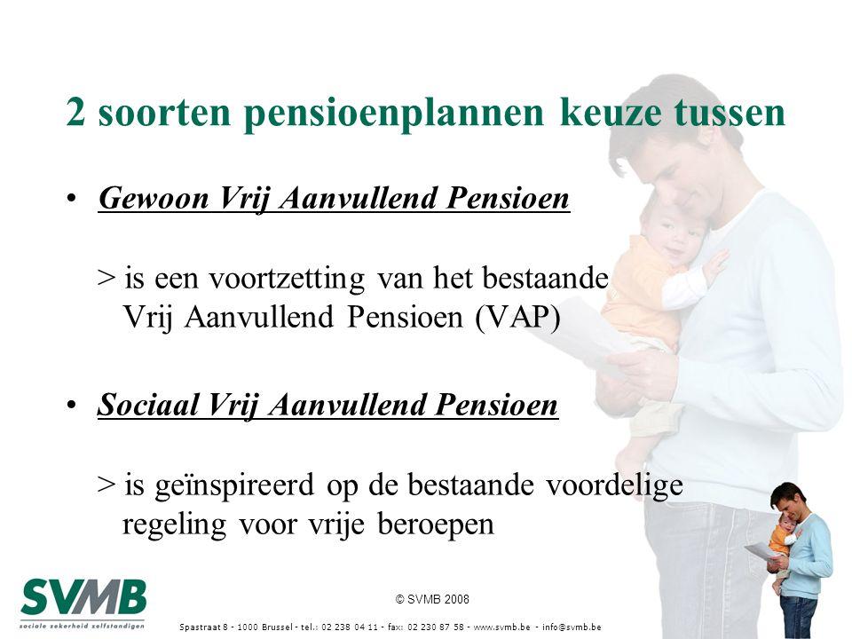 © SVMB 2008 Spastraat 8 - 1000 Brussel - tel.: 02 238 04 11 - fax: 02 230 87 58 - www.svmb.be - info@svmb.be 2 soorten pensioenplannen keuze tussen Ge