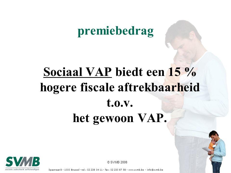 © SVMB 2008 Spastraat 8 - 1000 Brussel - tel.: 02 238 04 11 - fax: 02 230 87 58 - www.svmb.be - info@svmb.be premiebedrag Sociaal VAP biedt een 15 % h