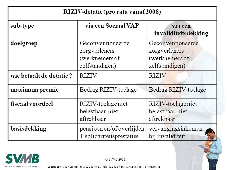 © SVMB 2008 Spastraat 8 - 1000 Brussel - tel.: 02 238 04 11 - fax: 02 230 87 58 - www.svmb.be - info@svmb.be RIZIV-dotatie (pro rata vanaf 2008) sub-t