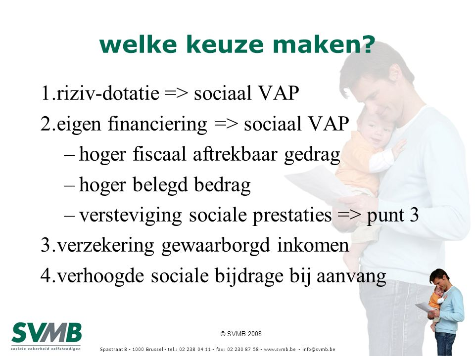 © SVMB 2008 Spastraat 8 - 1000 Brussel - tel.: 02 238 04 11 - fax: 02 230 87 58 - www.svmb.be - info@svmb.be welke keuze maken? 1.riziv-dotatie => soc