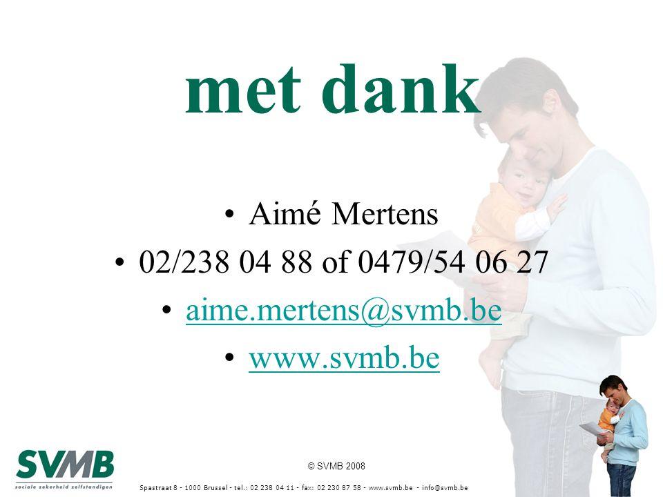 © SVMB 2008 Spastraat 8 - 1000 Brussel - tel.: 02 238 04 11 - fax: 02 230 87 58 - www.svmb.be - info@svmb.be met dank Aim é Mertens 02/238 04 88 of 04