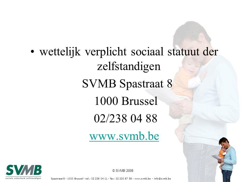 © SVMB 2008 Spastraat 8 - 1000 Brussel - tel.: 02 238 04 11 - fax: 02 230 87 58 - www.svmb.be - info@svmb.be wettelijk verplicht sociaal statuut der z