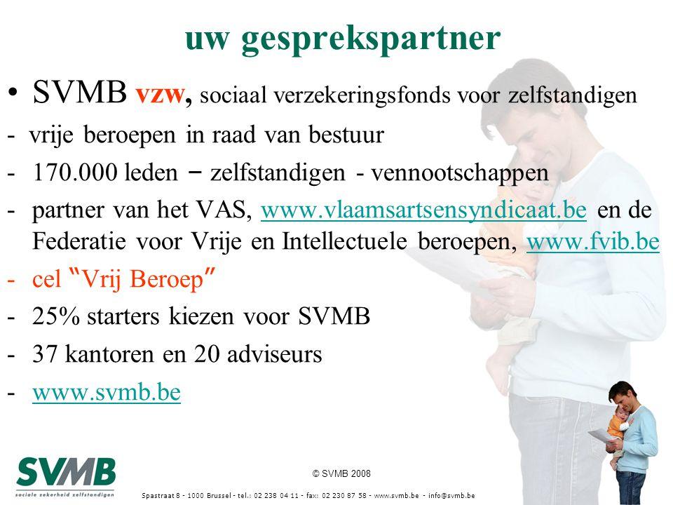 © SVMB 2008 Spastraat 8 - 1000 Brussel - tel.: 02 238 04 11 - fax: 02 230 87 58 - www.svmb.be - info@svmb.be basisconcept van de sociale zekerheid van de zelfstandige : sober wettelijk stelsel met fiscaal aftrekbare sociale bijdrage berekend in functie van het netto beroepsinkomen (zie bijlage actuele cijfers) vrijheid om zich aanvullend te verzekeren met fiscaal aftrekbare bijdragen of premies