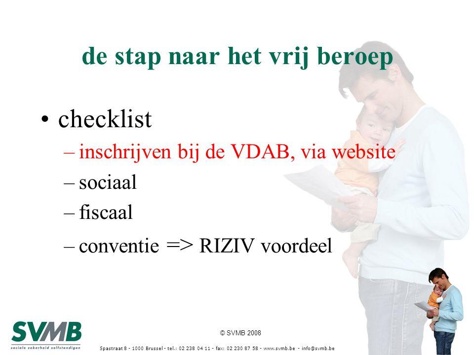 © SVMB 2008 Spastraat 8 - 1000 Brussel - tel.: 02 238 04 11 - fax: 02 230 87 58 - www.svmb.be - info@svmb.be sociale zekerheid rechten - kosten dekken - inkomen vervangen verplichtingen (sociale bijdragen) administratieve formaliteiten
