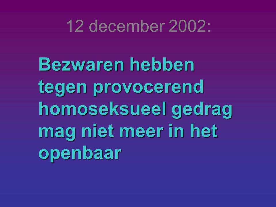 12 december 2002: Bezwaren hebben tegen provocerend homoseksueel gedrag mag niet meer in het openbaar