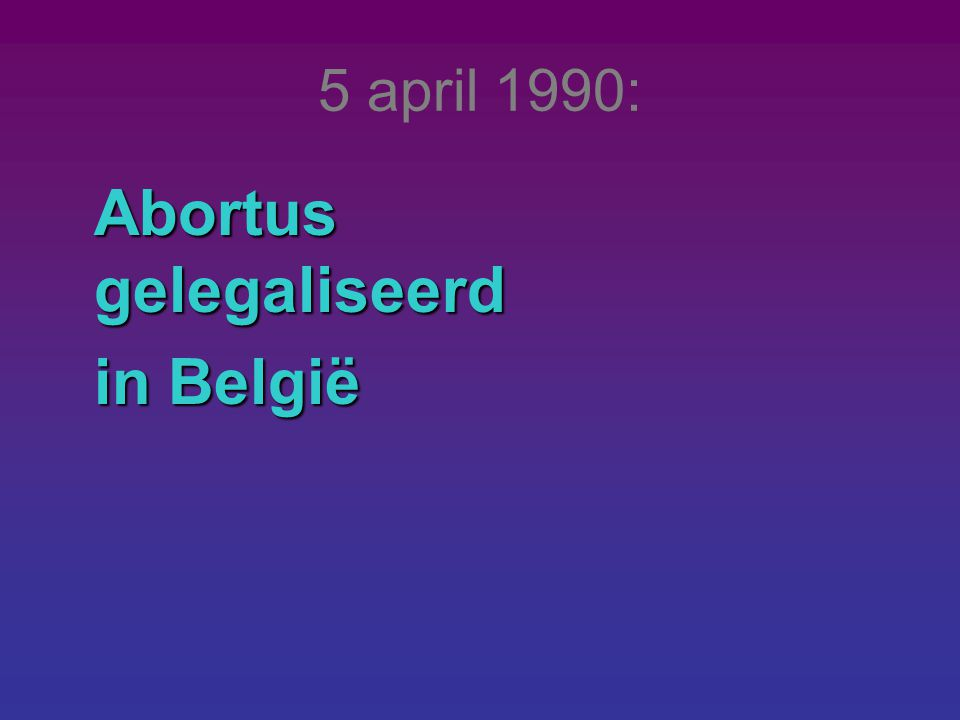 5 april 1990: Abortus gelegaliseerd in België in België