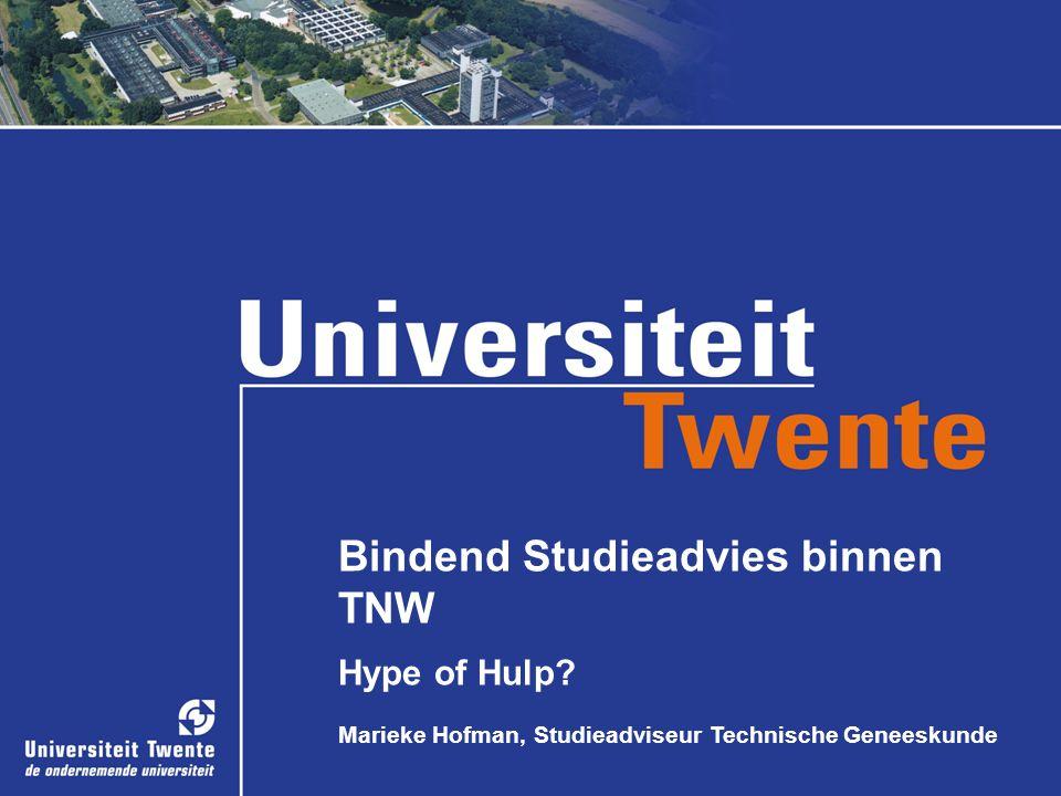 Bindend Studieadvies binnen TNW Hype of Hulp Marieke Hofman, Studieadviseur Technische Geneeskunde