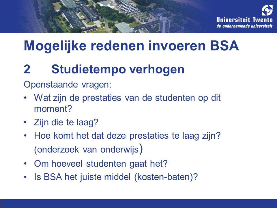 Mogelijke redenen invoeren BSA 3Toename selectieve functie eerste jaar Openstaande vragen Is het onderwijs/B1 zelf niet selecterend genoeg.