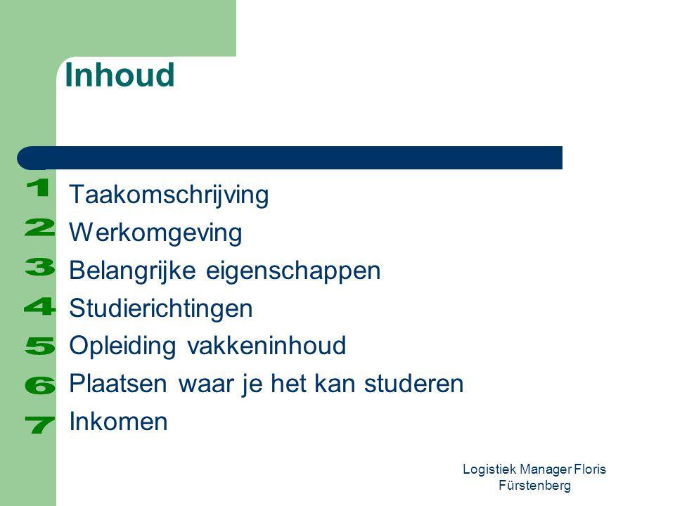 Logistiek Manager Floris Fürstenberg Taakomschrijving Werkomgeving Belangrijke eigenschappen Studierichtingen Opleiding vakkeninhoud Plaatsen waar je
