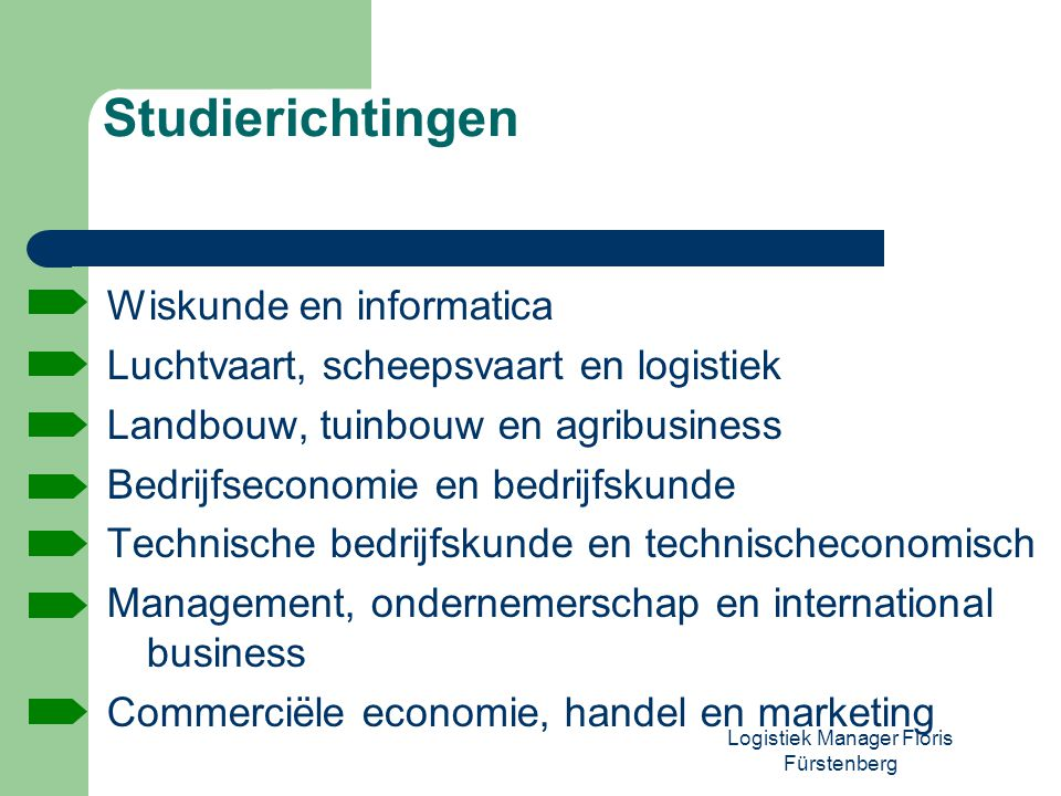 Logistiek Manager Floris Fürstenberg Studierichtingen Wiskunde en informatica Luchtvaart, scheepsvaart en logistiek Landbouw, tuinbouw en agribusiness