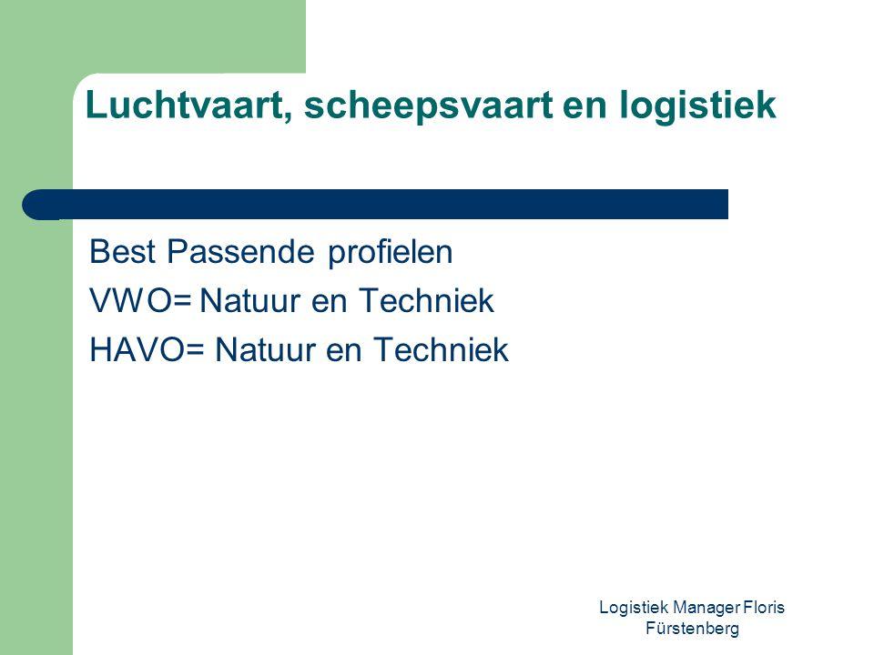 Logistiek Manager Floris Fürstenberg Best Passende profielen VWO= Natuur en Techniek HAVO= Natuur en Techniek Luchtvaart, scheepsvaart en logistiek
