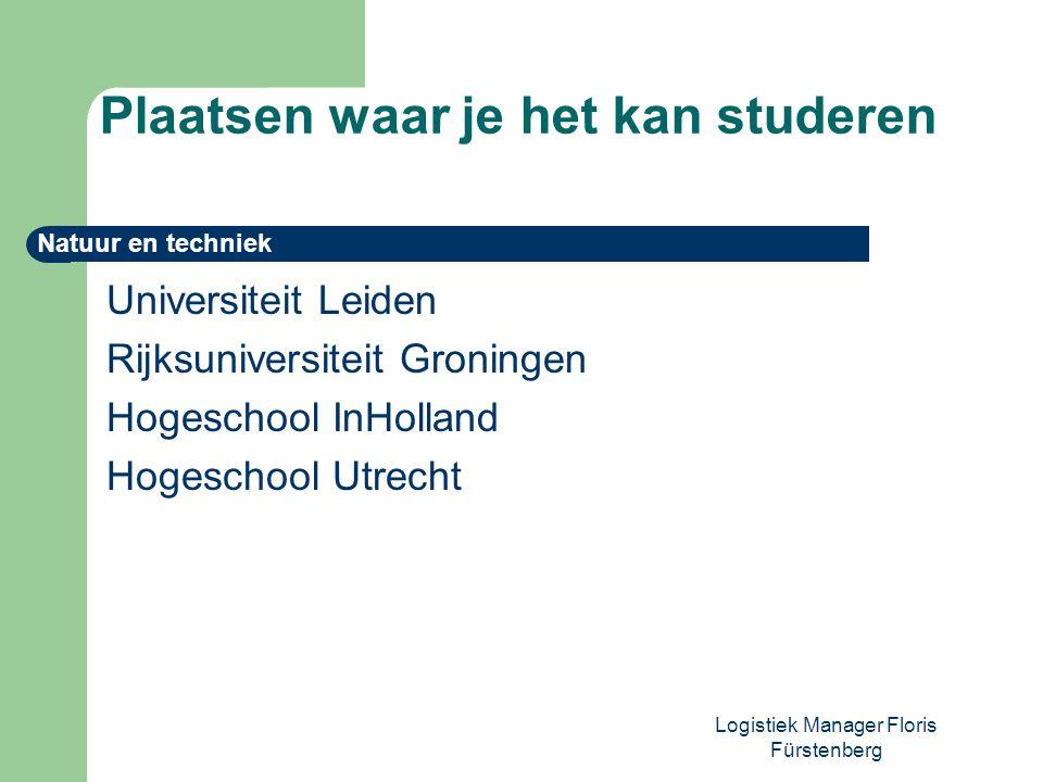 Logistiek Manager Floris Fürstenberg Universiteit Leiden Rijksuniversiteit Groningen Hogeschool InHolland Hogeschool Utrecht Plaatsen waar je het kan