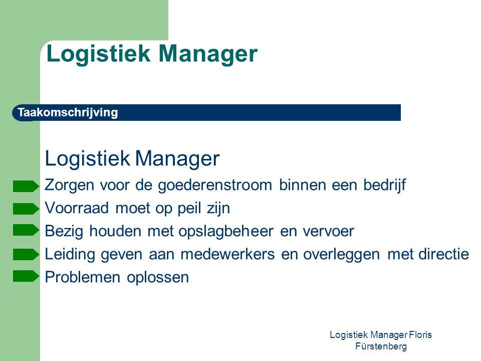 Logistiek Manager Floris Fürstenberg Logistiek Manager Zorgen voor de goederenstroom binnen een bedrijf Voorraad moet op peil zijn Bezig houden met op