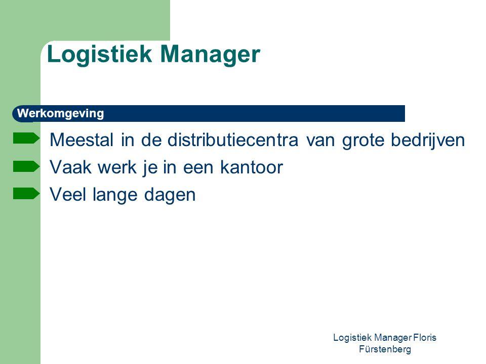 Logistiek Manager Floris Fürstenberg Meestal in de distributiecentra van grote bedrijven Vaak werk je in een kantoor Veel lange dagen Werkomgeving Log