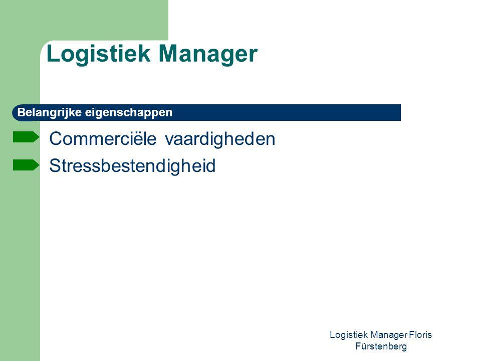 Logistiek Manager Floris Fürstenberg Commerciële vaardigheden Stressbestendigheid Logistiek Manager Belangrijke eigenschappen