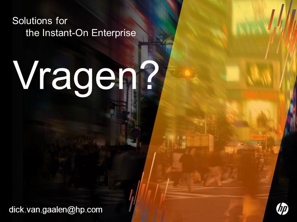 13 Solutions for the Instant-On Enterprise Vragen? dick.van.gaalen@hp.com