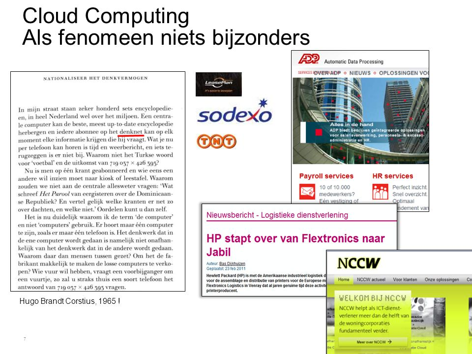 7 Cloud Computing Als fenomeen niets bijzonders Hugo Brandt Corstius, 1965 !
