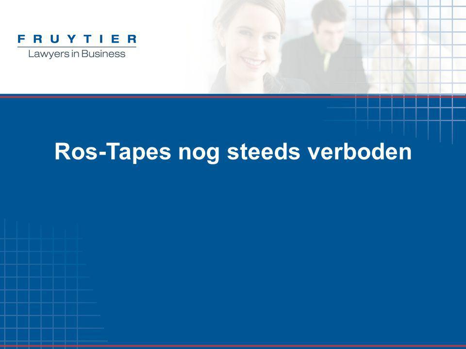Ros-Tapes nog steeds verboden