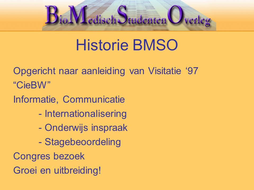 """Historie BMSO Opgericht naar aanleiding van Visitatie '97 """"CieBW"""" Informatie, Communicatie - Internationalisering - Onderwijs inspraak - Stagebeoordel"""