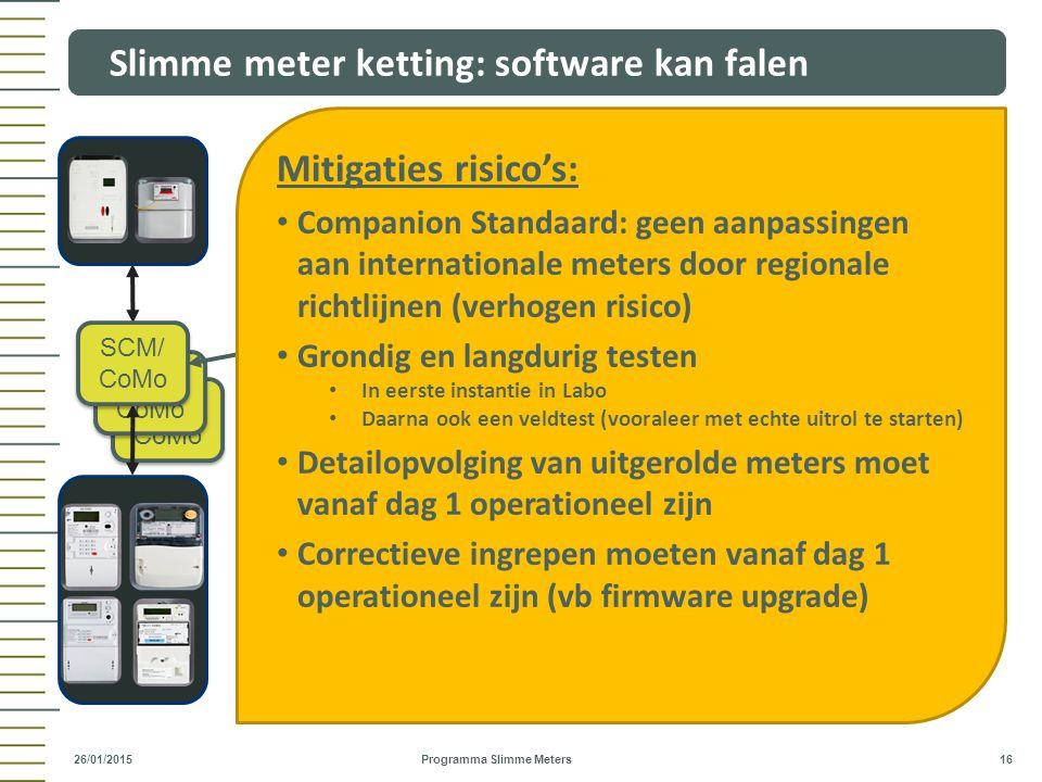 SCM/ CoMo Slimme meter ketting: software kan falen Programma Slimme Meters 16 26/01/2015 Telco's MDM AMM SCM/ CoMo CH Mitigaties risico's: Companion S